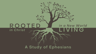 Rooted In Christ-Living in a New World: Ephesians 1:1-2 Introduction