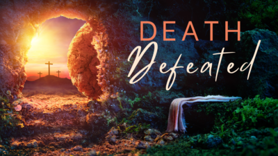 Death Defeated – Easter 2021